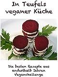 In Teufels veganer K�che: Die besten Rezepte aus anderthalb Jahren Veganchallenge