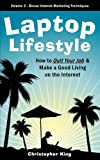 Laptop Lifestyle &#8211; How to Quit Your Job and Make a Good Living on the Internet (Volume 3 &#8211; Bonus Internet Marketing Techniques)