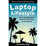 Laptop Lifestyle - How to Quit Your Job and Make a Good Living on the Internet (Volume 3 - Bonus Internet Marketing Techniques) ~ Christopher King