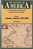 img - for The Shaping of America: A Geographical Perspective on 500 Years of History, Volume 1: Atlantic America 1492-1800 (Shaping of America; A Geographical Perspective of 500 Years of History) book / textbook / text book