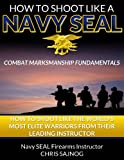 How to Shoot Like a Navy SEAL: Combat Marksmanship Fundamentals