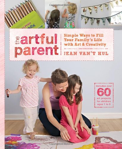 The Artful Parent | Simple Ways to Fill Your Family's Life with Art & Creativity Jean Van't Hul