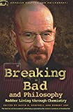 Breaking Bad and Philosophy: Badder Living through Chemistry (Popular Culture and Philosophy)