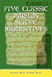 Five Classic Muslim Slave Narratives (American Islamic Heritage)