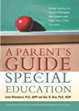 A Parents Guide to Special Education: Insider Advice on How to Navigate the System and Help Your Child Succeed