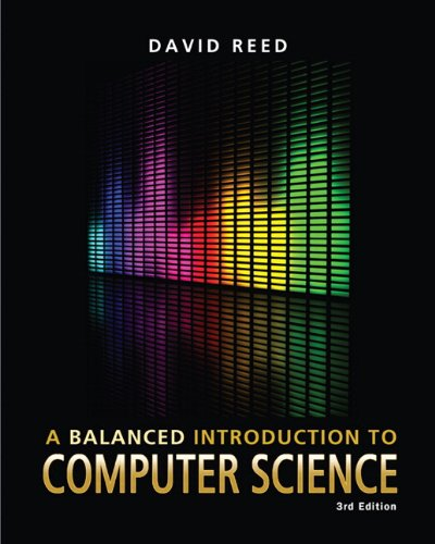 Balanced Introduction to Computer Science, A (3rd Edition)