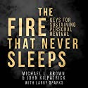 The Fire That Never Sleeps: Keys to Sustaining Personal Revival Audiobook by Michael L. Brown, John Killpatrick, Larry Sparks Narrated by Edgar Lloyd