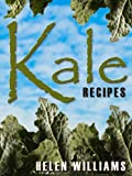 Kale Recipes: Quick Easy And Delicious Superfood Kale Recipes