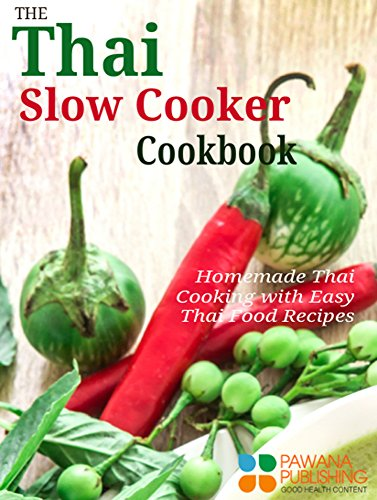 The Thai Slow Cooker Cookbook: Homemade Thai Cooking with Easy Thai Food Recipes by Rinrada Brown