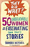 img - for 50 Unbelievable Women and Their Fascinating (and True!) Stories (They Did What?) book / textbook / text book