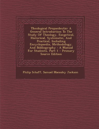 Theological Propaedeutic: A General Introduction to the Study of Theology, Exegetical, Historical, Systematic, and Practical, Including Encyclopaedia, ... Bibliography: A Manual for Students, Part 1