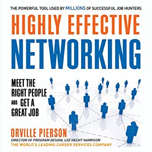 Highly Effective Networking: Meet the Right People and Get a Great Job | [Orville Pierson]