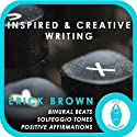 Inspired and Creativing Writing: Self-Hypnosis and Meditation  by Erick Brown
