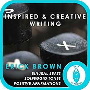 Inspired and Creativing Writing: Self-Hypnosis and Meditation | [Erick Brown]