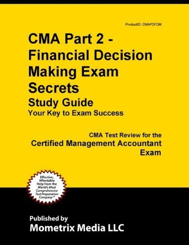 Cma Part 2 - Financial Decision Making Exam Secrets Study Guide: Cma Test Review For The Certified Management Accountant Exam front-529193