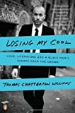 By Thomas Chatterton Williams: Losing My Cool: Love, Literature, and a Black Man's Escape from the Crowd