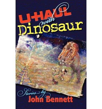 u-haul-with-dinosaur-bennett-john-author-apr-12-2012-paperback
