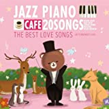 CAF DE NAGARERU JAZZ PIANO20 THE BEST LOVE SONGS -BITTER&SWEET LOVE-