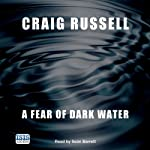 A Fear of Dark Water (       UNABRIDGED) by Craig Russell Narrated by Seán Barrett