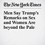 Men Say Trump's Remarks on Sex and Women Are Beyond the Pale | Richard Pérez Peña