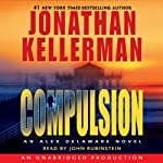 Compulsion: An Alex Delaware Novel (       UNABRIDGED) by Jonathan Kellerman Narrated by John Rubinstein
