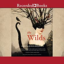 The Wilds: Stories (       UNABRIDGED) by Julia Elliott Narrated by Susan Bennett, Lori Gardner