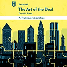 Key Takeaways & Analysis of The Art of the Deal, by Donald Trump Audiobook by  Instaread Narrated by Michael Pauley