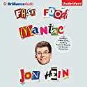 Fast Food Maniac: From Arby's to White Castle, One Man's Supersized Obsession with America's Favorite Food Audiobook by Jon Hein Narrated by Jon Hein