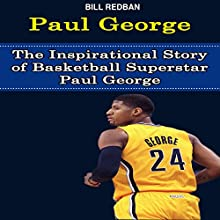 Paul George: The Inspirational Story of Basketball Superstar Paul George (       UNABRIDGED) by Bill Redban Narrated by Michael Pauley