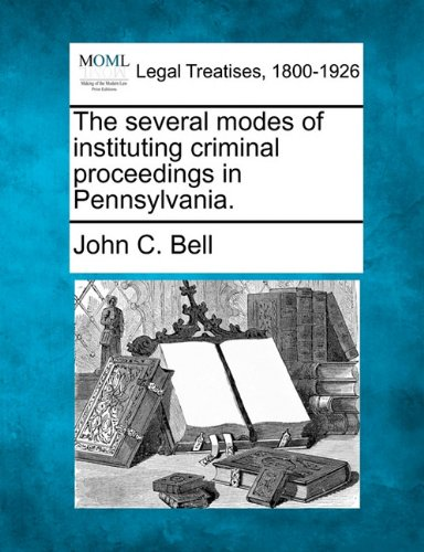 The several modes of instituting criminal proceedings in Pennsylvania.