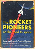 The Rocket Pioneers: On the Road to Space by…
