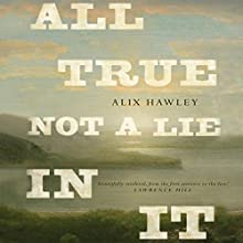All True Not a Lie in It: A Novel Audiobook by Alix Hawley Narrated by Jesse Einstein