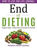img - for End of Dieting How to Live for Life Journal: Progress Tracker- A Must Have For Everyone On This Diet book / textbook / text book