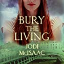 Bury the Living: The Revolutionary Series, Book 1 Audiobook by Jodi McIsaac Narrated by Alana Kerr Collins
