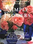 Simply Flowers: Practical Advice and...