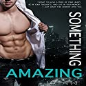Something Amazing: Spin-Off to Something Great Series: Something Great, Book 4 Audiobook by M. Clarke Narrated by Jigisha Patel