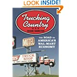 Trucking Country: The Road to America's Wal-Mart Economy (Politics and Society in Twentieth Century America)