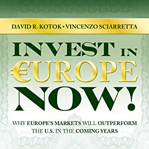 Invest in Europe Now!: Why Europe's Markets Will Outperform the US in the Coming Years | [Vincenzo Sciarretta, David R. Kotok]