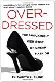 Overdressed: The Shockingly High Cost