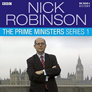 Nick Robinson's The Prime Ministers: The Complete Series 1 Radio/TV Program