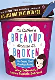 It's Called a Breakup Because It's Broken: The Smart Girl's Break-Up Buddy (0767921852) by Greg Behrendt