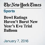 Bowl Ratings Haven't Burst New Year's Eve Trial Balloon | Richard Sandomir