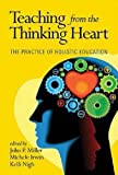 img - for Teaching from the Thinking Heart: The Practice of Holistic Education book / textbook / text book