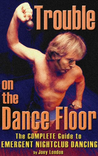 Trouble on the Dance Floor: The Complete Guide to Emergent Nightclub Dancing