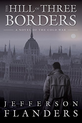 The Hill of Three Borders: A novel of the Cold War (The First Trumpet)