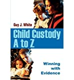 img - for [ Child Custody A to Z: Winning with Evidence By White, Guy J ( Author ) Paperback 2005 ] book / textbook / text book