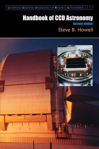 Handbook of CCD Astronomy, 2nd Edition (Cambridge Observing Handbooks for Research Astronomers) 2nd (second) Edition by Howell, Steve B. published by Cambridge University Press (2006)
