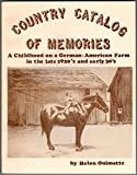 img - for Country Catalog of Memories: A Childhood on a German-American Farm in the late 1920's and Early 30's book / textbook / text book