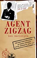 Agent Zigzag: The True Wartime Story of Eddie Chapman, Lover, Betrayer, Hero, Spy