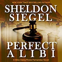 Perfect Alibi: Mike Daley/Rosie Fernandez, Book 7 Audiobook by Sheldon Siegel Narrated by Tim Campbell